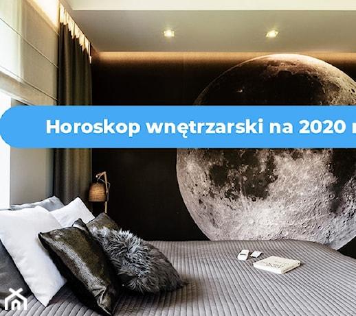 Horoskop wnętrzarski na 2020 rok – jakie wnętrza do Ciebie pasują?