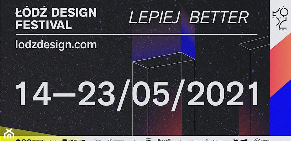 Już 14 maja startuje Łódź Design Festival. Tegoroczne hasło to LEPIEJ