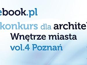 Konkurs dla architektów: Wnętrze miasta vol.4. Poznań