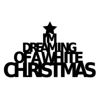 Świąteczny napis na ścianę I'M DREAMING OF A WHITE CHRISTMAS kod: IDO1-1