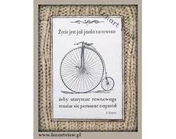 Życie jest jak jazda na rowerze - żeby utrzymać równowagę musisz się poruszać naprzód (A.Einstein)