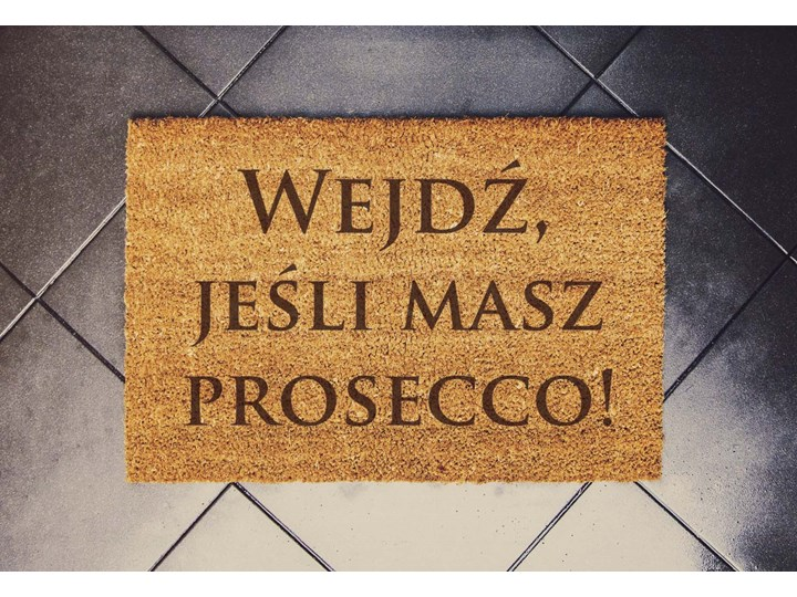"""""""Wejdz jeśli masz Prosecco"""" wycieraczka kokosowa"""