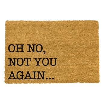 Wycieraczka z naturalnego włókna kokosowego Artsy Doormats Oh No Not You Again, 40x60 cm